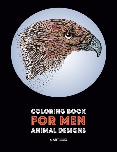 Coloring Book for Men: Animal Designs: Detailed Designs For Relaxation and Stress Relief; Anti-Stress Zendoodle; Art Therapy & Meditation Practice For Guys