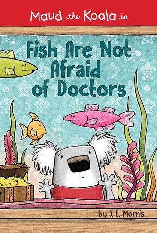 Fish Are Not Afraid of Doctors by Jennifer E. Morris