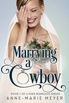 Book cover for Marrying a Cowboy (A Fake Marriage Series Book 1)