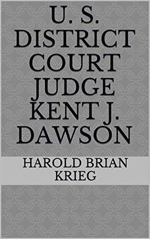 U. S. District Court Judge Kent J. Dawson