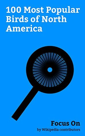 Focus On: 100 Most Popular Birds of North America: Peregrine Falcon, Canada Goose, American Robin, Red-tailed Hawk, Blue Jay, Turkey Vulture, Wild Turkey, ... Sandhill Crane, Great blue Heron, etc.