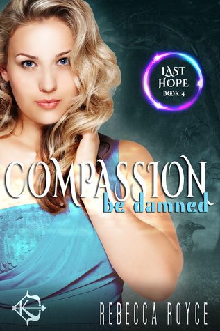 Compassion Be Damned (Last Hope, #4)