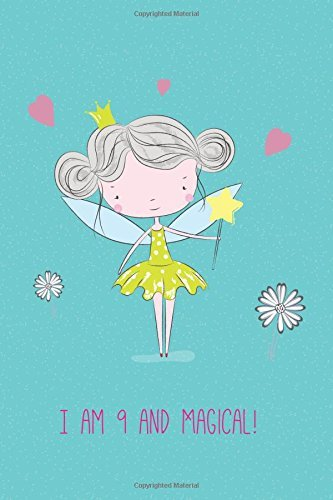 I am 9 and Magical: Cute Girls Journal/Notebook Happy Birthday Gift for 9 Year Old Girls