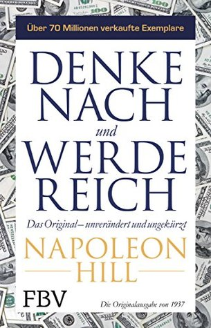 Denke nach und werde reich: Das Original – unverändert und ungekürzt
