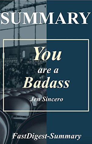 Summary | You are a Badass: by Jen Sincero - How to Stop Doubting Your Greatness and Start Living an Awesome Life (You are a Badass: How to Stop Doubting ... - Paperback, Hardcover, Audiobook, Book 1)
