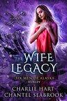 The Wife Legacy: Huxley (Six Men of Alaska