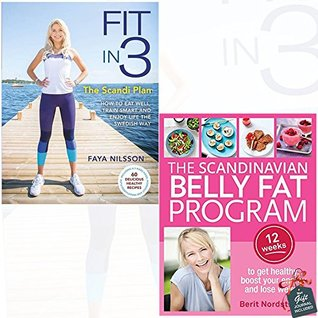 Fit in 3 The Scandi Plan and The Scandinavian Belly Fat Program 2 Books Bundle Collection With Gift Journal - How to Eat Well, Train Smart and Enjoy Life The Swedish Way, 12 weeks to get healthy, boost your energy and lose weight