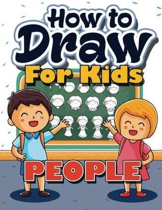 How to Draw for Kids: How to Draw People for Kids: A Fun Drawing Book for Kids in Easy Simple Step by Step (Best Beginner Activity Coloring Book for Kids Ages 3-5, 6-8, 9-12, Toddlers, Boys, Girls, Children, Teens & Adult)