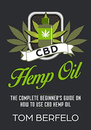 CBD Hemp Oil: The Complete Beginner's Guide on how to use CBD Hemp Oil