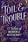 Toil & Trouble: 15 Tales of Women & Witchcraft by Tess Sharpe