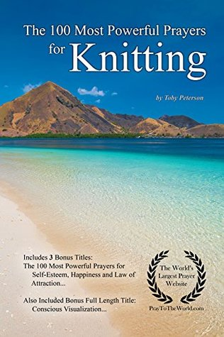 Prayer | The 100 Most Powerful Prayers for Knitting — With 3 Bonus Books to Pray for Self-Esteem, Happiness & Law of Attraction