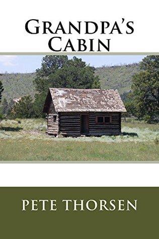 Grandpa's Cabin by Pete Thorsen