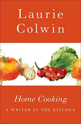 Home Cooking: A Writer in the Kitchen