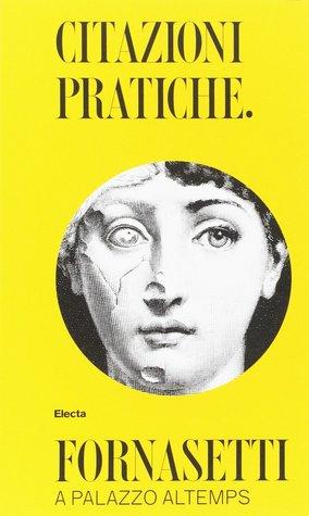 Citazioni Pratiche. Fornasetti a Palazzo Altemps por Barnaba Fornasetti, Valeria Manzi, Silvana Annicchiarico, Alessandra Capodiferro