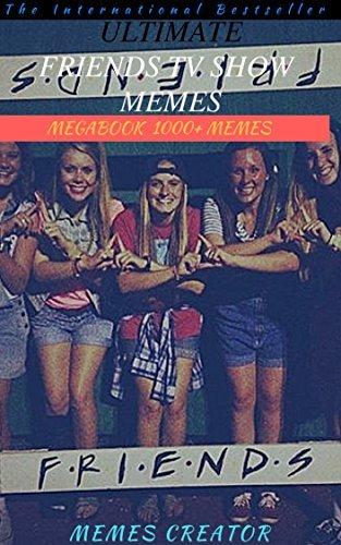 FRIENDS TV SHOW MEMES MEGABOOK: Friends Tv show Memes, Funny Memes & NSFW