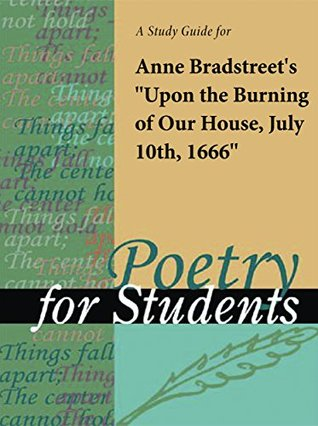 """A Study Guide for Anne Bradstreet's """"Upon the Burning of Our House, July 10th,1666"""""""