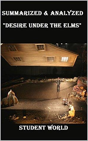 "Summarized & Analyzed: ""Desire Under the Elms"""