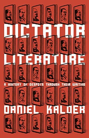 Dictator Literature: A History of Despots Through Their Writing