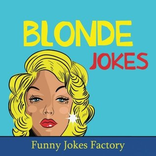 Blonde Jokes: Hilarious Blonde Jokes, Dumb Blonde Jokes, Puns, Comedy, and Humor