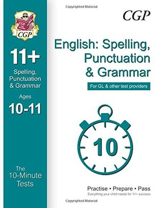 10-Minute Tests for 11+ English: Spelling, Punctuation & Grammar Ages 10-11 - GL & Other Providers (CGP 11+ GL)