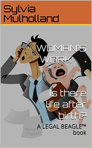 WOMAN'S WORK Is there life after birth?: New Revised Edition!