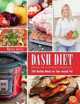 Dash Diet Pressure Cooker Cookbook: 250 Healthy Meals for Your Instant Pot