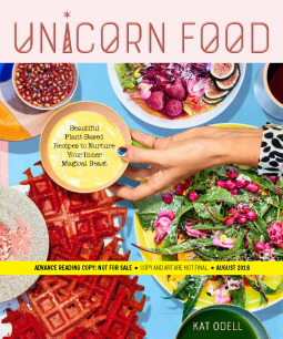 Unicorn Food: Beautiful, Vibrant, Plant-Based Recipes to Nurture Your Inner Magical Beast