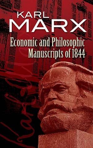 Economic & Philosophic Manuscripts of 1844 by Karl Marx