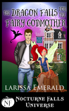 The Dragon Falls For The Fairy Godmother: A Nocturne Falls Universe Story