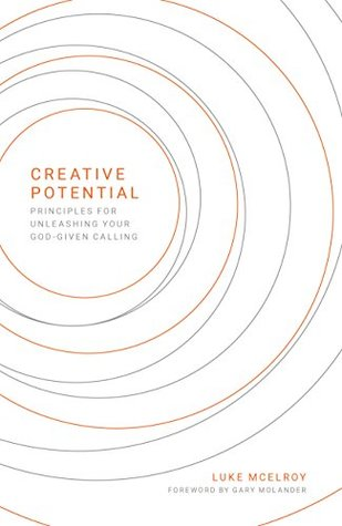 CREATIVE POTENTIAL: Principles for Unleashing Your God-Given Calling
