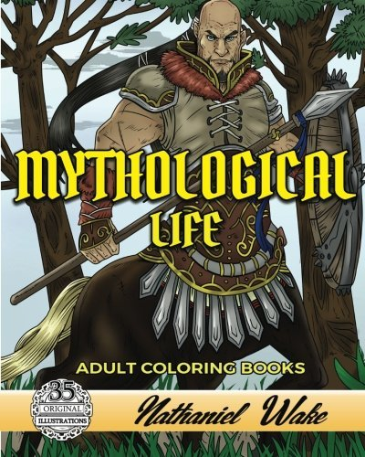 Mythological Life Adult Coloring Book: Unframed Version: Minotaurs, Zombies, and Dragons