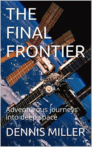THE FINAL FRONTIER: Adventurous journeys into deep space