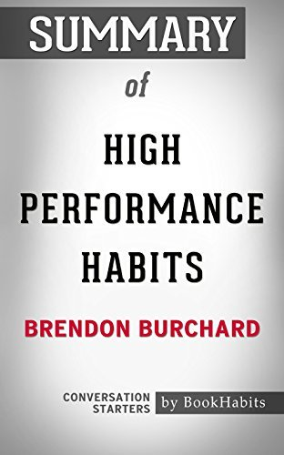 Summary of High Performance Habits: How Extraordinary People Become That Way: Conversation Starters