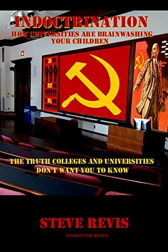 Indoctrination: How Colleges and Universities are Brainwashing your Children