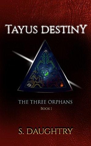 Tayus Destiny: The Three Orphans, Book 1