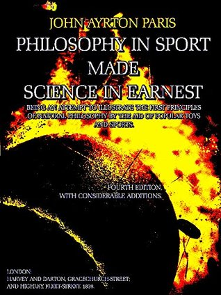 Philosophy in Sport Made Science in Earnest: Being an Attempt to Illustrate the First Principles of Natural Philosophy by the Aid of Popular Toys and Sports
