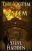 The Victim of the System by Steve Hadden