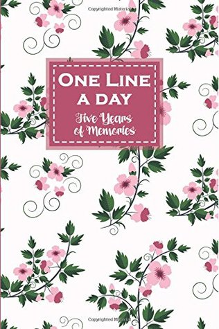 One Line a Day, Five Years of Memories: Beautiful Flowers, A Five Year Memoir, 6x9 Dated and Lined Diary, 5 Year Diary (One Line a Day a Five Year Memory Book)