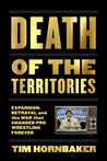 Death of the Territories: Expansion, Betrayal and the War that Changed Pro Wrestling Forever