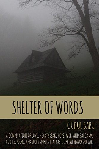 Shelter Of Words: A compilation of love, heartbreak, hope, wit and sarcasm. Quotes, poems and short stories that taste like all flavours of life.