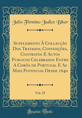 Supplemento � Collec��o DOS Tratados, Conven��es, Contratos E Actos Publicos Celebrados Entre a Cor�a de Portugal E as Mais Potencias Desde 1640, Vol. 25 (Classic Reprint)