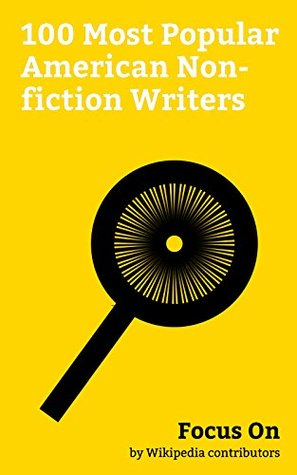 Focus On: 100 Most Popular American Non-fiction Writers: Madalyn Murray O'Hair, Simon Sinek, Isaac Asimov, Judy Sheindlin, Roy Cohn, Dinesh D'Souza, John ... Ward Cunningham, Hill Harper, etc.
