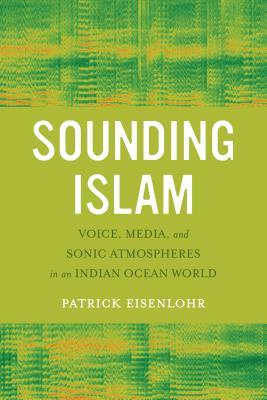 Sounding Islam: Voice, Media, and Sonic Atmospheres in an Indian Ocean World