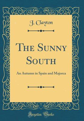 The Sunny South: An Autumn in Spain and Majorca