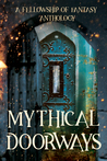 Mythical Doorways: A Fellowship of Fantasy Anthology (Fellowship of Fantasy, #3)
