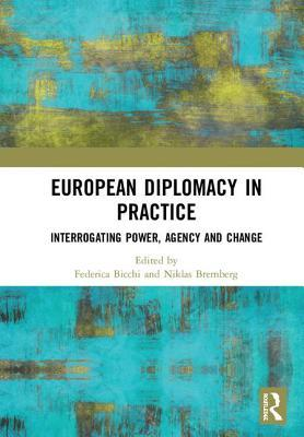 European Diplomacy in Practice: Interrogating Power, Agency and Change