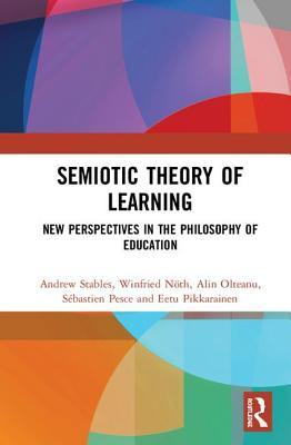 Semiotic Theory of Learning: New Perspectives in the Philosophy of Education