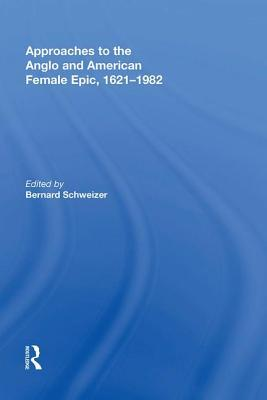 Approaches to the Anglo and American Female Epic, 1621�982