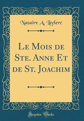 Le Mois de Ste. Anne Et de St. Joachim (Classic Reprint) par Nazaire a Leclerc