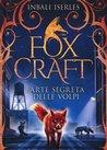 L'arte segreta delle volpi. Foxcraft: 1